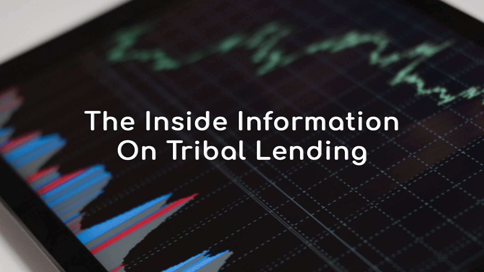 Tribal Lending- The Inside Information | Insight